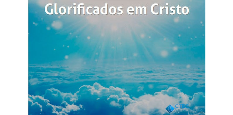 Glorificados em Cristo